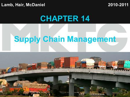 1 Lamb, Hair, McDaniel CHAPTER 14 Supply Chain Management 2010-2011.