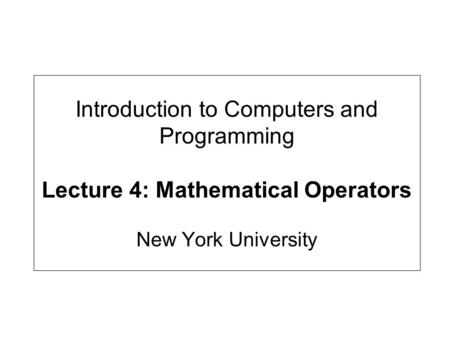 Introduction to Computers and Programming Lecture 4: Mathematical Operators New York University.