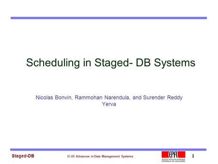 Staged-DB IC-65 Advances in Data Management Systems 1 Scheduling in Staged- DB Systems Nicolas Bonvin, Rammohan Narendula, and Surender Reddy Yerva.