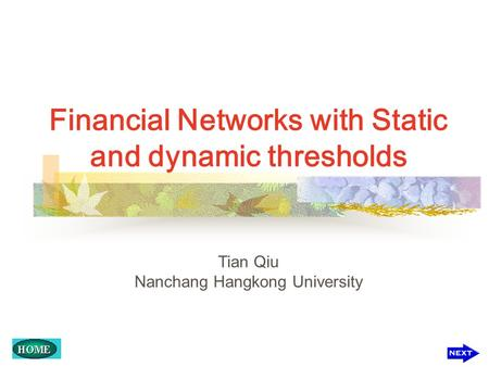 Financial Networks with Static and dynamic thresholds Tian Qiu Nanchang Hangkong University.
