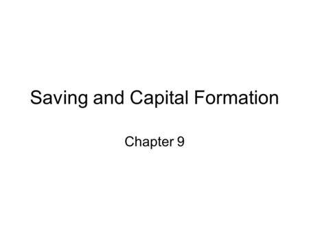 Saving and Capital Formation Chapter 9. Saving & Wealth Saving : flow Wealth: stock.