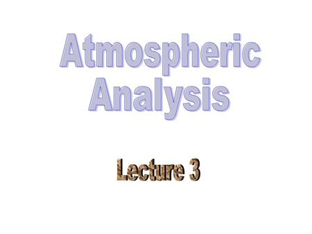 Atmospheric Analysis Lecture 3.