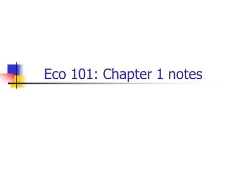 Eco 101: Chapter 1 notes.