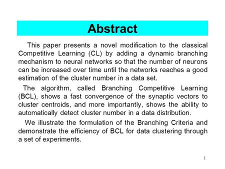 1 Abstract This paper presents a novel modification to the classical Competitive Learning (CL) by adding a dynamic branching mechanism to neural networks.