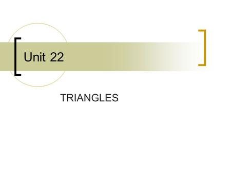 Unit 22 TRIANGLES. 2 TYPES OF TRIANGLES A polygon is a closed plane figure formed by three or more line segments A triangle is a three-sided polygon The.