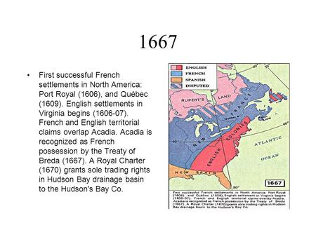 1667 First successful French settlements in North America: Port Royal (1606), and Québec (1609). English settlements in Virginia begins (1606-07). French.