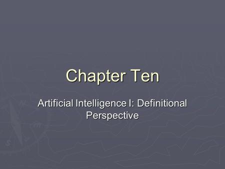 Chapter Ten Artificial Intelligence I: Definitional Perspective.
