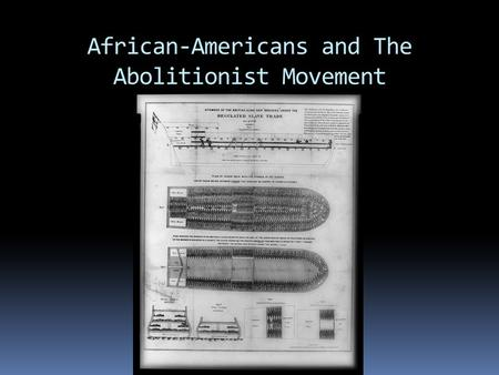 African-Americans and The Abolitionist Movement. Slave Family  Parents not legally married  Children did not work the fields until the age of 8  Families.