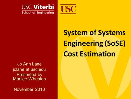 System of Systems Engineering (SoSE) Cost Estimation Jo Ann Lane jolane at usc.edu Presented by Marilee Wheaton November 2010.