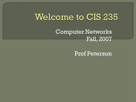 "Computer Networks Fall, 2007 Prof Peterson. CIS 235: Networks Fall, 2007 Western State College  What is ""store and forward""?  What is a buffer / queue?"