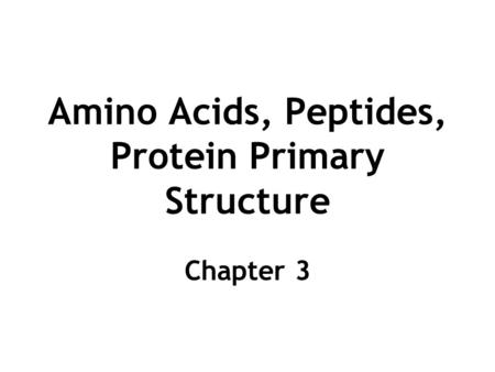 Amino Acids, Peptides, Protein Primary Structure Chapter 3.