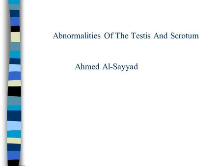 Abnormalities Of The Testis And Scrotum Ahmed Al-Sayyad