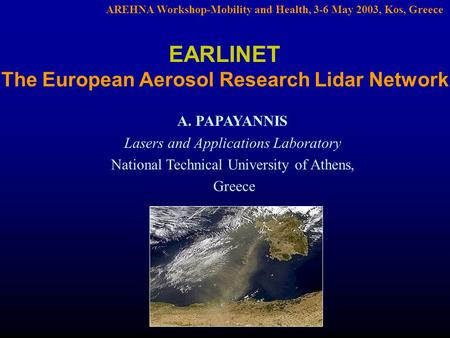 AREHNA Workshop-Mobility and Health, 3-6 May 2003, Kos, Greece EARLINET The European Aerosol Research Lidar Network A. PAPAYANNIS Lasers and Applications.