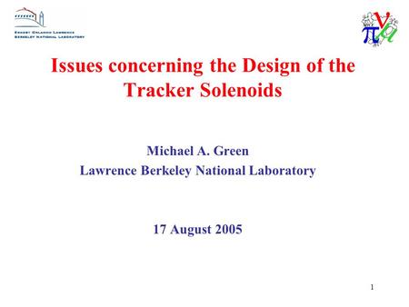 1 Issues concerning the Design of the Tracker Solenoids Michael A. Green Lawrence Berkeley National Laboratory 17 August 2005.