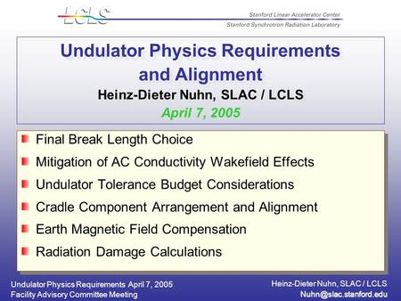 Undulator Physics Requirements April 7, 2005 Heinz-Dieter Nuhn, SLAC / LCLS Facility Advisory Committee Meeting Undulator Physics.