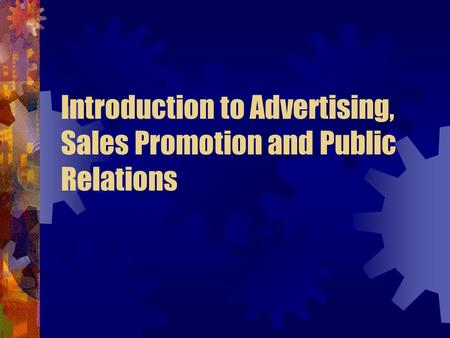 Introduction to Advertising, Sales Promotion and Public Relations