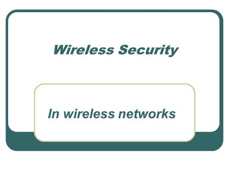 Wireless Security In wireless networks. Security and Assurance - Goals Integrity Modified only in acceptable ways Modified only by authorized people Modified.