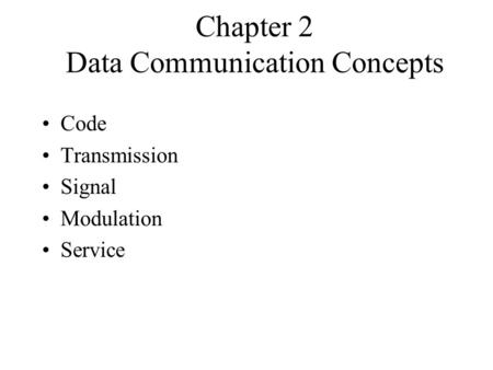 Chapter 2 Data Communication Concepts Code Transmission Signal <strong>Modulation</strong> Service.