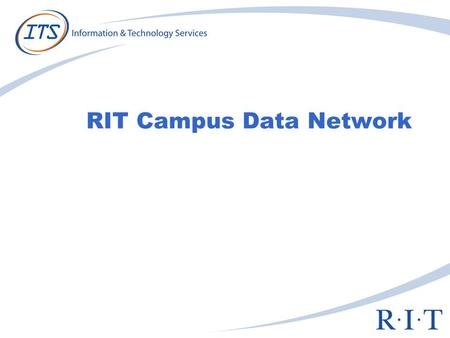 RIT Campus Data Network. General Network Statistics Over 23,000 wired outlets Over 14,500 active switched ethernet ports > 250 network closets > 1,000.
