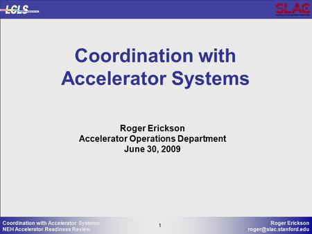 1 Roger Erickson 1 Coordination with Accelerator Systems NEH Accelerator Readiness Review Coordination with Accelerator Systems.
