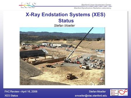 Stefan Moeller XES FAC Review – April 16, 2006 X-Ray Endstation Systems (XES) Status Stefan Moeller.