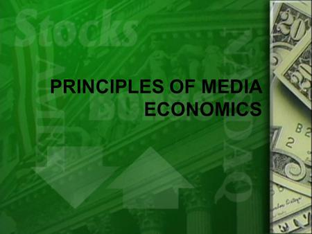 PRINCIPLES OF MEDIA ECONOMICS.  Buyers and sellers =  Producers and consumers (for media)  Buyers and sellers =  Producers and consumers (for media)