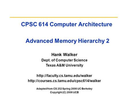 CPSC 614 Computer Architecture Advanced Memory Hierarchy 2 Hank Walker Dept. of Computer Science Texas A&M University