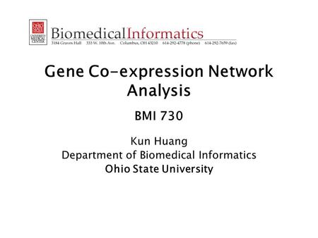 Gene Co-expression Network Analysis BMI 730 Kun Huang Department of Biomedical Informatics Ohio State University.