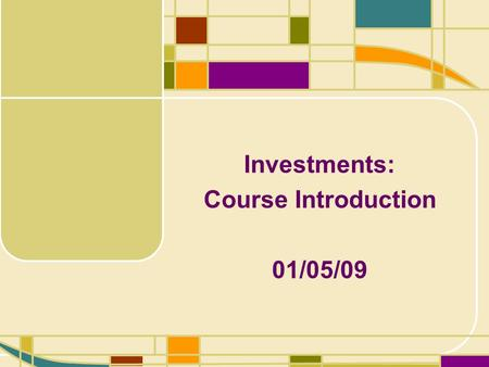 Investments: Course Introduction 01/05/09. 1-2 Review: Basic Concepts of Finance Time Value of Money Risk and Return.