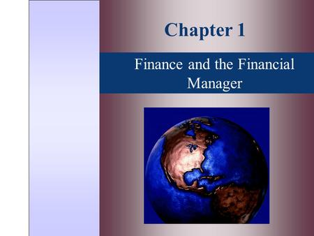Finance and the Financial Manager Chapter 1. Topics Covered  What Is A Corporation?  The Role of The Financial Manager  Who Is The Financial Manager?