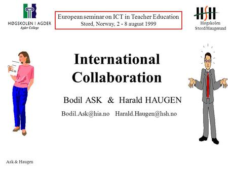 Høgskolen Stord/Haugesund European seminar on ICT in Teacher Education Stord, Norway, 2 - 8 august 1999 Ask & Haugen International Collaboration Bodil.