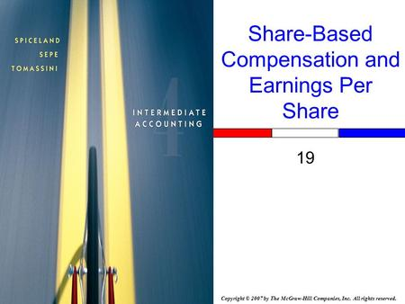 Copyright © 2007 by The McGraw-Hill Companies, Inc. All rights reserved. Share-Based Compensation and Earnings Per Share 19.