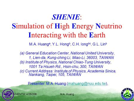 VHENTW, 4/25/206M.A. Huang SHENIE: Simulation of High Energy Neutrino Interacting with the Earth M.A. Huang a, Y.L. Hong b, C.H. Iong bc, G.L. Lin b (a)