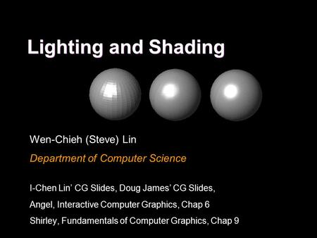 Lighting and Shading Wen-Chieh (Steve) Lin