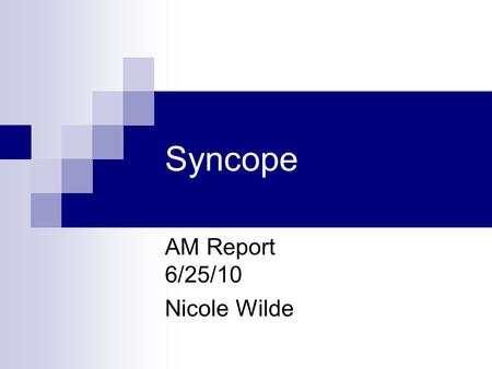 Syncope AM Report 6/25/10 Nicole Wilde. Syncope  Cause Not Obvious Neurally Mediated (vasovagal) 58% Cardiac Disease (arrhythmias) 23% Neurologic or.