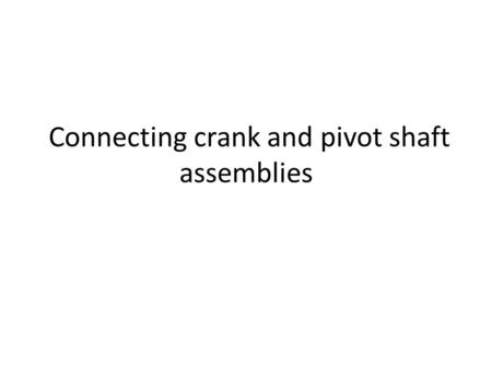Connecting crank and pivot shaft assemblies. Press fits, or interference fits are sometimes used in manufacturing to reduce manufacturing costs or liabilities.