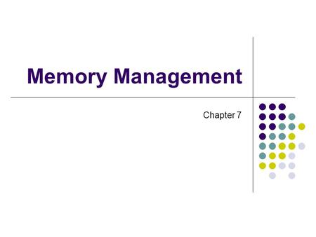 Memory Management Chapter 7. Memory Management Subdividing memory to accommodate multiple processes Memory needs to be allocated efficiently to pack as.