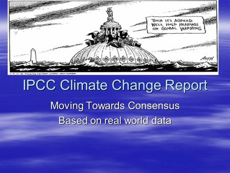 IPCC Climate Change Report Moving Towards Consensus Based on real world data.