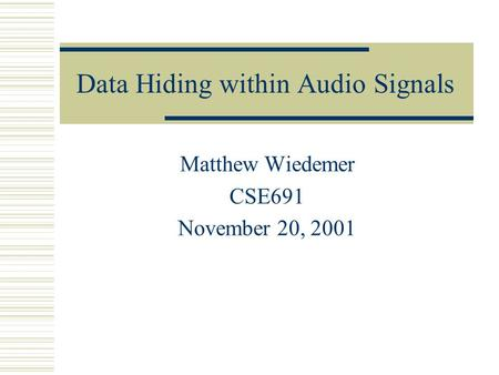 Data Hiding within Audio Signals Matthew Wiedemer CSE691 November 20, 2001.
