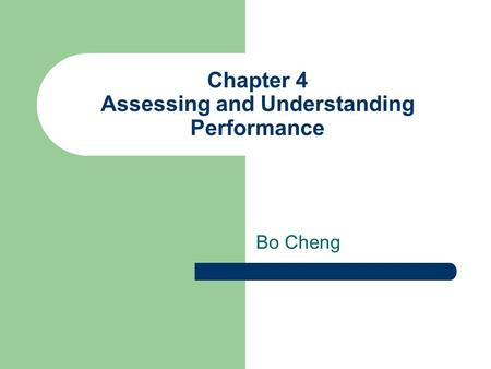 Chapter 4 Assessing and Understanding Performance Bo Cheng.