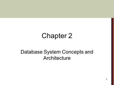 1 Chapter 2 Database System Concepts and Architecture.