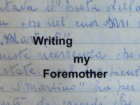 Foremother Writing my. Foremother Writing our Re s.