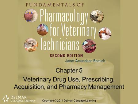 Chapter 5 Veterinary Drug Use, Prescribing, Acquisition, and Pharmacy Management Copyright © 2011 Delmar, Cengage Learning.