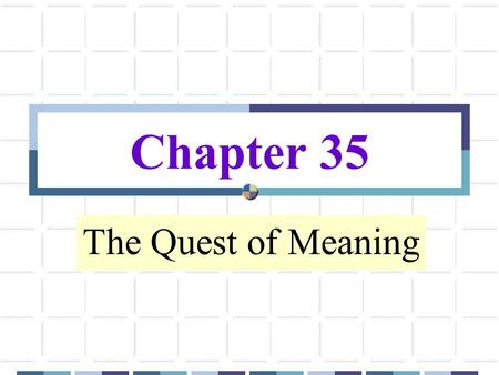 Chapter 35 The Quest of Meaning.