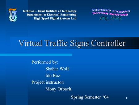 1 Virtual Traffic Signs Controller Performed by: Shahar Wolf Ido Raz Project instructor: Mony Orbach Technion – Israel Institute of Technology Department.