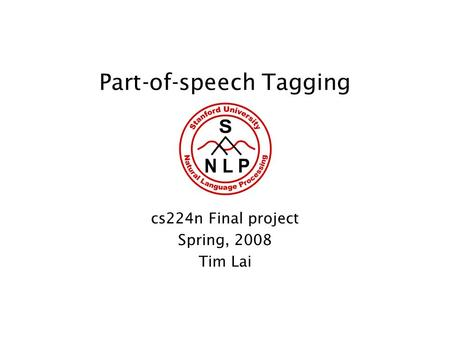 Part-of-speech Tagging cs224n Final project Spring, 2008 Tim Lai.
