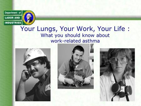 Your Lungs, Your Work, Your Life : What you should know about work-related asthma.