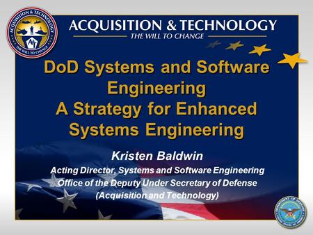 DoD Systems and Software Engineering A Strategy for Enhanced Systems Engineering Kristen Baldwin Acting Director, Systems and Software Engineering Office.