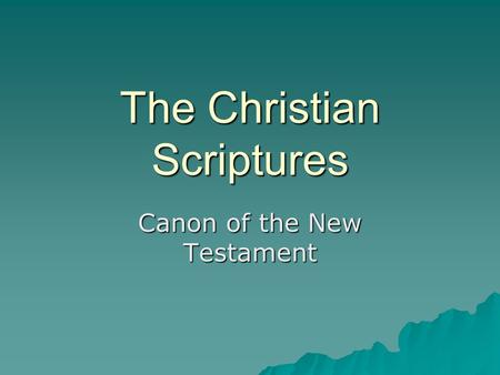 The Christian Scriptures Canon of the New Testament.