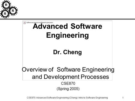 R R R CSE870: Advanced Software Engineering (Cheng): Intro to Software Engineering1 Advanced Software Engineering Dr. Cheng Overview of Software Engineering.